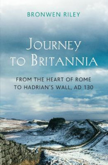 Journey to britannia - from the heart of rome to hadrians wall, ad 130 av Bronwen Riley (Innbundet)