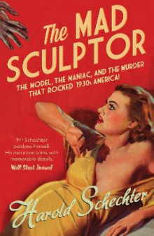 The Mad Sculptor av Harold Schechter (Heftet)