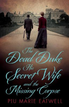 The Dead Duke, His Secret Wife and the Missing Corpse av Piu Marie Eatwell (Innbundet)