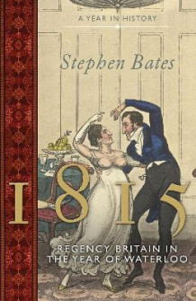 1815: Regency Britain in the Year of Waterloo av Stephen Bates (Innbundet)