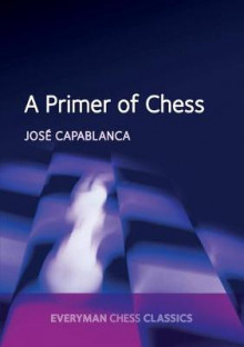 A Primer of Chess av Jose Raul Capablanca og Garry Kasparov (Heftet)