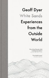 White sands - experiences from the outside world av Geoff Dyer (Heftet)
