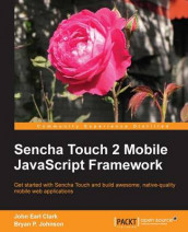 Sencha Touch 2 Mobile JavaScript Framework av John E. Clark og Bryan P. Johnson (Heftet)