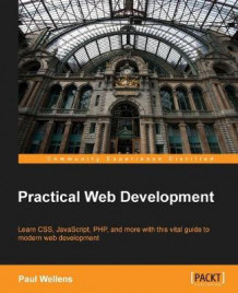 Practical Web Development av Paul Wellens (Heftet)