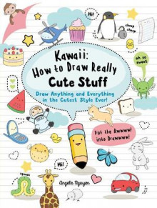 Kawaii: How to Draw Really Cute Stuff av Angela Nguyen (Heftet)