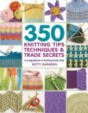 350 Knitting Tips, Techniques & Trade Secrets av Betty Barnden (Heftet)