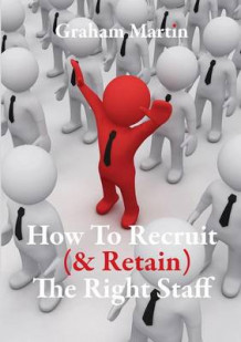 How to Recruit (& Retain) the Right Staff av Graham Martin (Heftet)