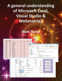 A General Understanding of Microsoft Excel, Visual Studio & Webmatrix2 av Mark Taylor (Heftet)