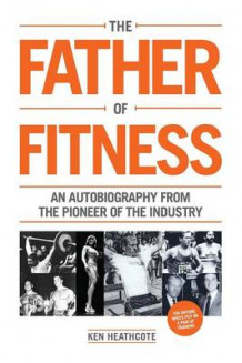Father of Fitness av Ken Heathcote (Heftet)