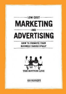 Low Cost Marketing and Advertising - How to Promote Your Business Successfully av Ken Heathcote (Heftet)