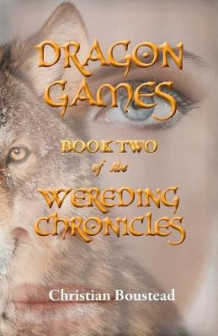 Dragon Games, Book Two of the Wereding Chronicles av Christian Boustead (Heftet)