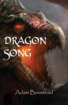 Dragon Song av Adam Boustead (Heftet)