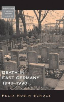 Death in East Germany, 1945-1990 av Felix Robin Schulz (Innbundet)