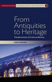 From Antiquities to Heritage av Anne Eriksen (Innbundet)
