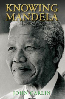 Knowing Mandela av John Carlin (Innbundet)