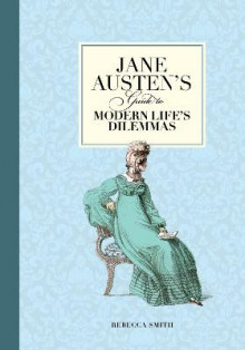 Jane Austen's Guide to Modern Life's Dilemmas av Rebecca Smith (Heftet)