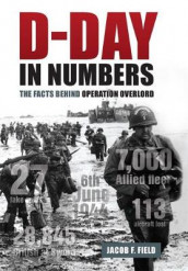 D-Day in Numbers av Jacob F. Field (Innbundet)
