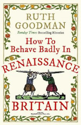 Omslag - How to Behave Badly in Renaissance Britain