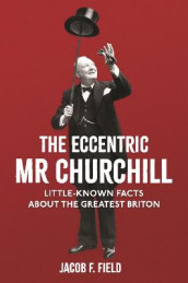 The Eccentric Mr Churchill av Jacob F. Field (Innbundet)