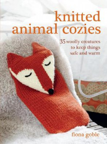 Knitted animal cozies - 35 woolly creatures to keep things safe and warm av Fiona Goble (Heftet)