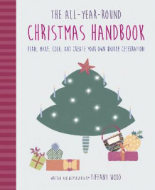 The All-Year-Round Christmas Handbook av Tiffany Wood (Innbundet)