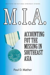 M.I.A. Accounting for the Missing in Southeast Asia av Paul G Cerjan, Paul D Mather og National Defense University Press (Heftet)