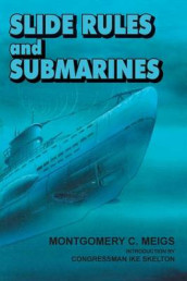 Slide Rules and Submarines av Montgomery C Meigs og National Defense University Press (Heftet)