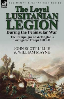 The Loyal Lusitanian Legion During the Peninsular War av John Scott Lillie og William Mayne (Heftet)