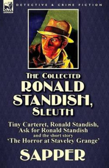 The Collected Ronald Standish, Sleuth-Tiny Carteret, Ronald Standish, Ask for Ronald Standish and the Short Story 'The Horror at Staveley Grange' av Sapper og Herman Cyril McNeile (Heftet)