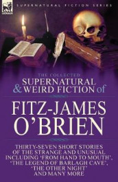 The Collected Supernatural and Weird Fiction of Fitz-James O'Brien av Fitz-James O'Brien (Heftet)