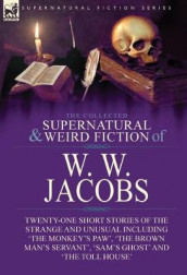 The Collected Supernatural and Weird Fiction of W. W. Jacobs av W W Jacobs (Innbundet)
