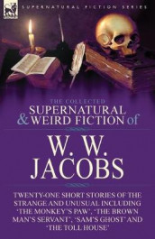 The Collected Supernatural and Weird Fiction of W. W. Jacobs av W W Jacobs (Heftet)