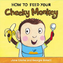 How to Feed Your Cheeky Monkey av Jane Clarke (Pappbok)