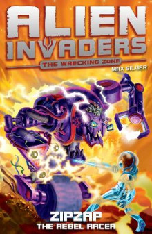Alien Invaders 9: Zipzap - The Rebel Racer av Max Silver (Heftet)