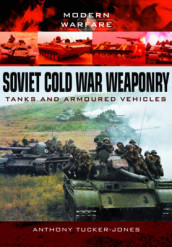 Soviet Cold War Weaponry: Tanks and Armoured Vehicles av ,Anthony Tucker-Jones (Heftet)
