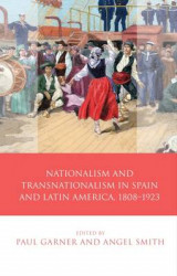 Omslag - Nationalism, Transnationalism in Spain and Latin America, 1808-1923