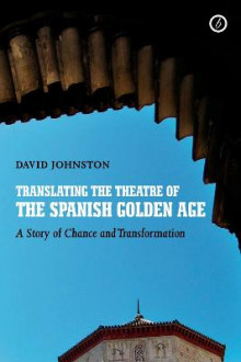 Translating the Theatre of the Spanish Golden Age av David Johnston (Innbundet)