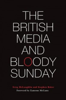 The British Media and Bloody Sunday av Greg McLaughlin og Stephen Baker (Heftet)