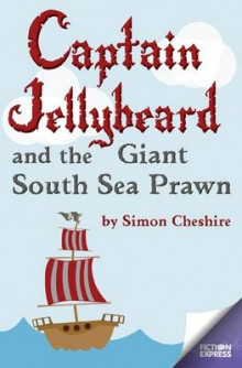 Captain Jellybeard and the Giant South Sea Prawn av Simon Cheshire (Heftet)