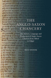 The Anglo-Saxon Chancery - The History, Language and Production of Anglo-Saxon Charters from Alfred to Edgar av Ben Snook (Innbundet)
