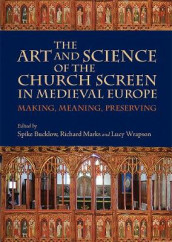 The Art and Science of the Church Screen in Medi - Making, Meaning, Preserving av Spike Bucklow, Donal Cooper, David Griffith, Richard Marks og Lucy Wrapson (Innbundet)