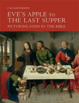 Omslag - Eve's Apple to the Last Supper: Picturing Food in the Bible
