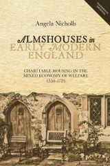 Omslag - Almshouses in Early Modern England - Charitable Housing in the Mixed Economy of Welfare, 1550-1725