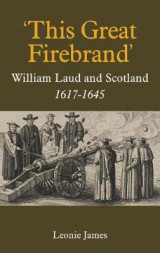 Omslag - 'This Great Firebrand': William Laud and Scotland, 1617-1645: Volume 36