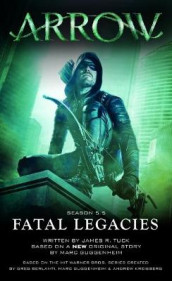 Arrow: Fatal Legacies av Marc Guggenheim og James R. Tuck (Heftet)