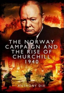 The Norway campaign and the rise of Churchill 1940 av Anthony Dix (Innbundet)