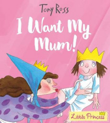 I want my mum! av Tony Ross (Heftet)