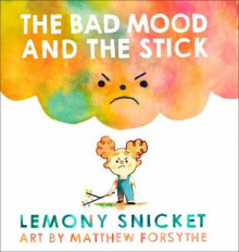 The Bad Mood and the Stick av Lemony Snicket (Innbundet)