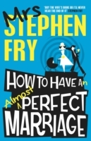 How to Have an Almost Perfect Marriage av Mrs. Stephen Fry (Heftet)