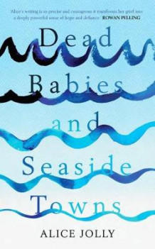 Dead Babies and Seaside Towns av Alice Jolly (Innbundet)